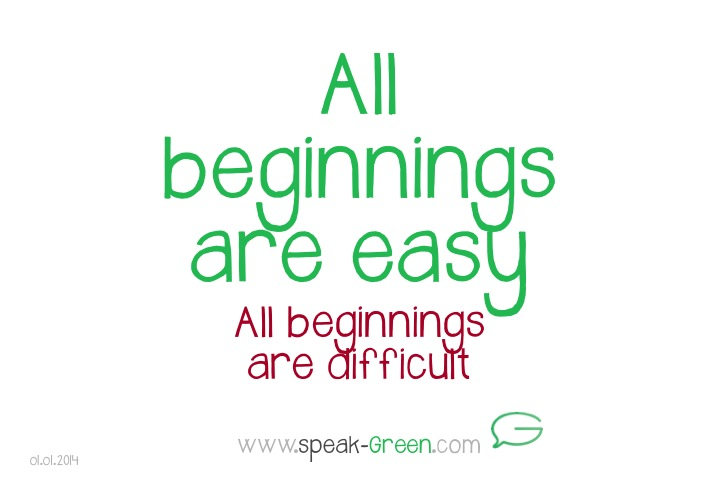 all beginnings are easy.01.01.2014