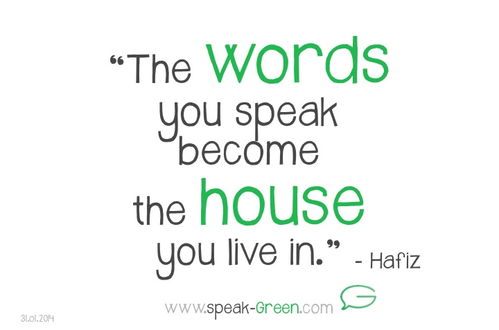 2014-01-31 - the words you speak become the house you live in - Hafiz